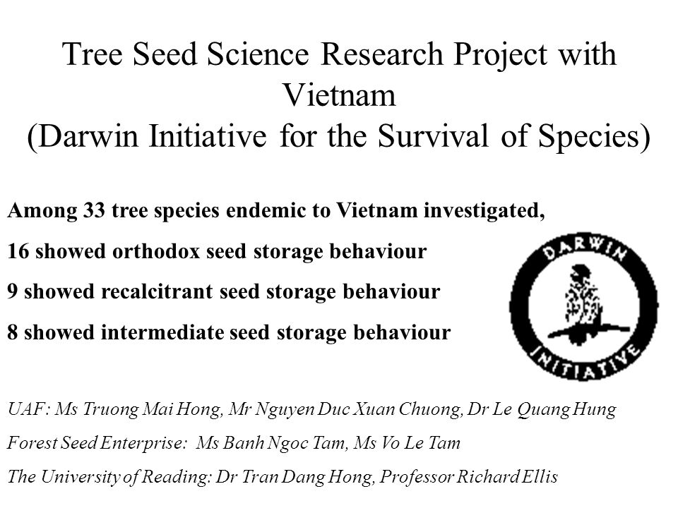 Tree Seed Science Research Project with Vietnam (Darwin Initiative for the Survival of Species) Among 33 tree species endemic to Vietnam investigated,