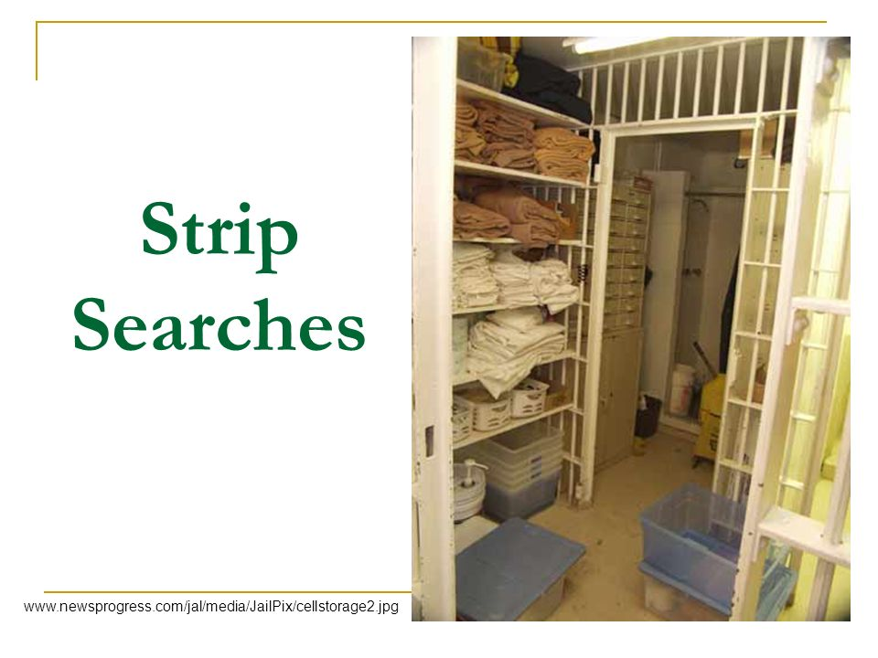 Strip Searches www.newsprogress.com/jal/media/JailPix/cellstorage2.jpg