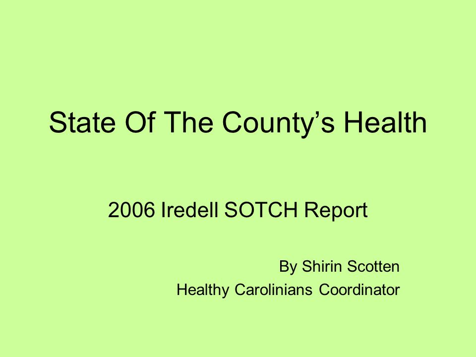 State Of The Countys Health 2006 Iredell SOTCH Report By Shirin Scotten Healthy Carolinians Coordinator