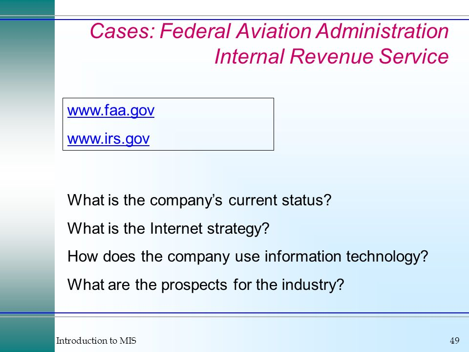 Introduction to MIS49 Cases: Federal Aviation Administration Internal Revenue Service What is the companys current status? What is the Internet strate