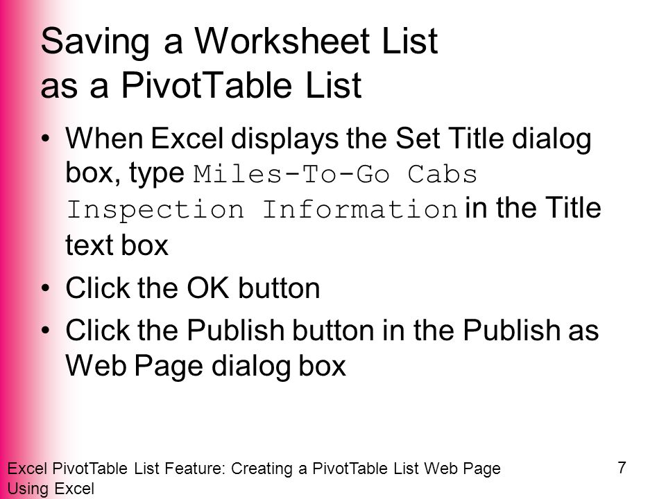 Excel PivotTable List Feature: Creating a PivotTable List Web Page Using Excel 7 Saving a Worksheet List as a PivotTable List When Excel displays the