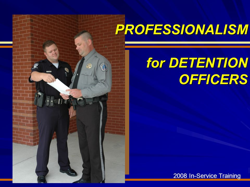 2008 In-Service Training PROFESSIONALISM for DETENTION OFFICERS