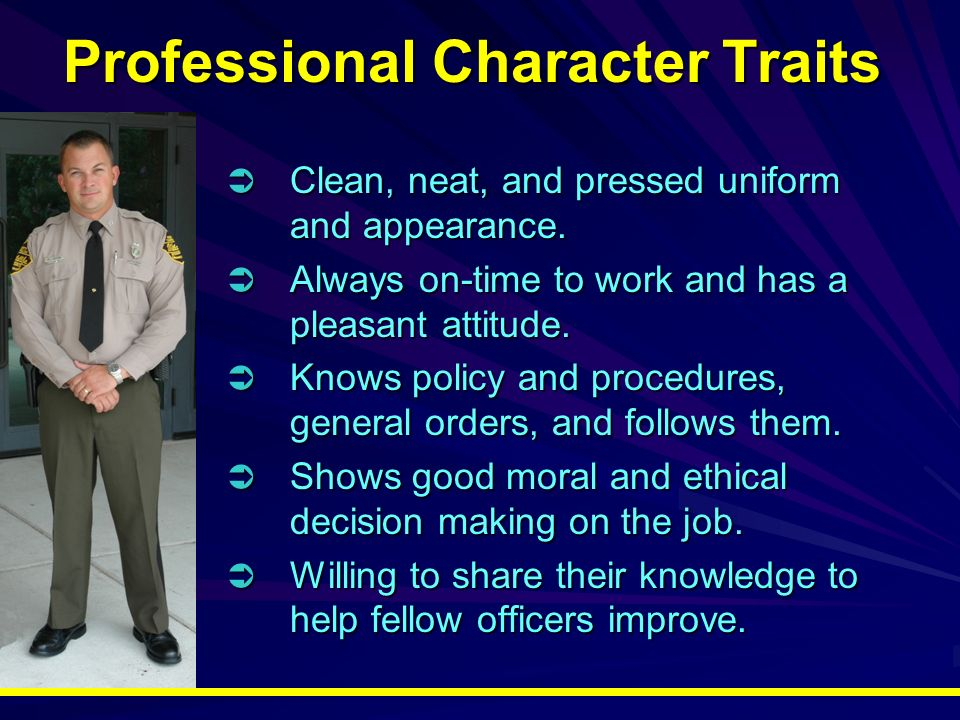 Professional Character Traits Clean, neat, and pressed uniform and appearance.