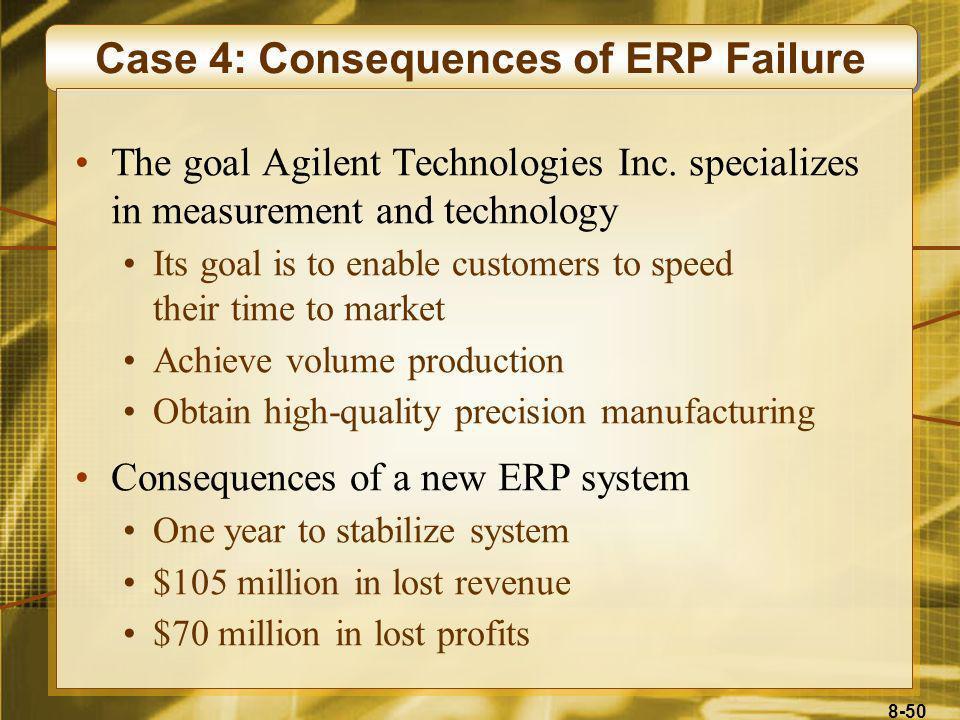 8-50 Case 4: Consequences of ERP Failure The goal Agilent Technologies Inc. specializes in measurement and technology Its goal is to enable customers