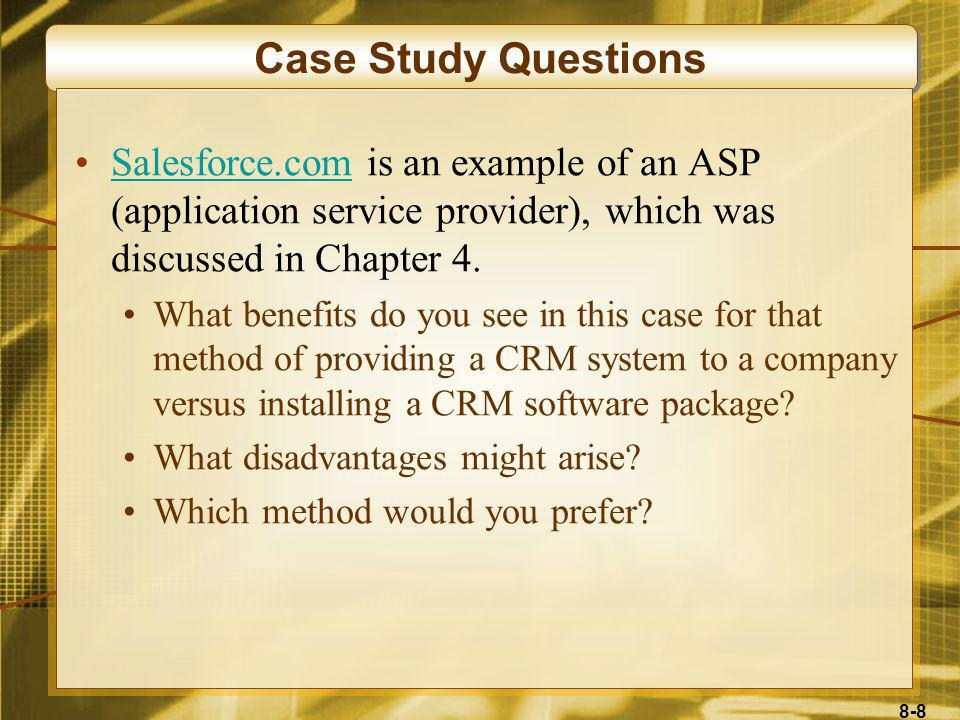 8-8 Case Study Questions Salesforce.com is an example of an ASP (application service provider), which was discussed in Chapter 4.Salesforce.com What b