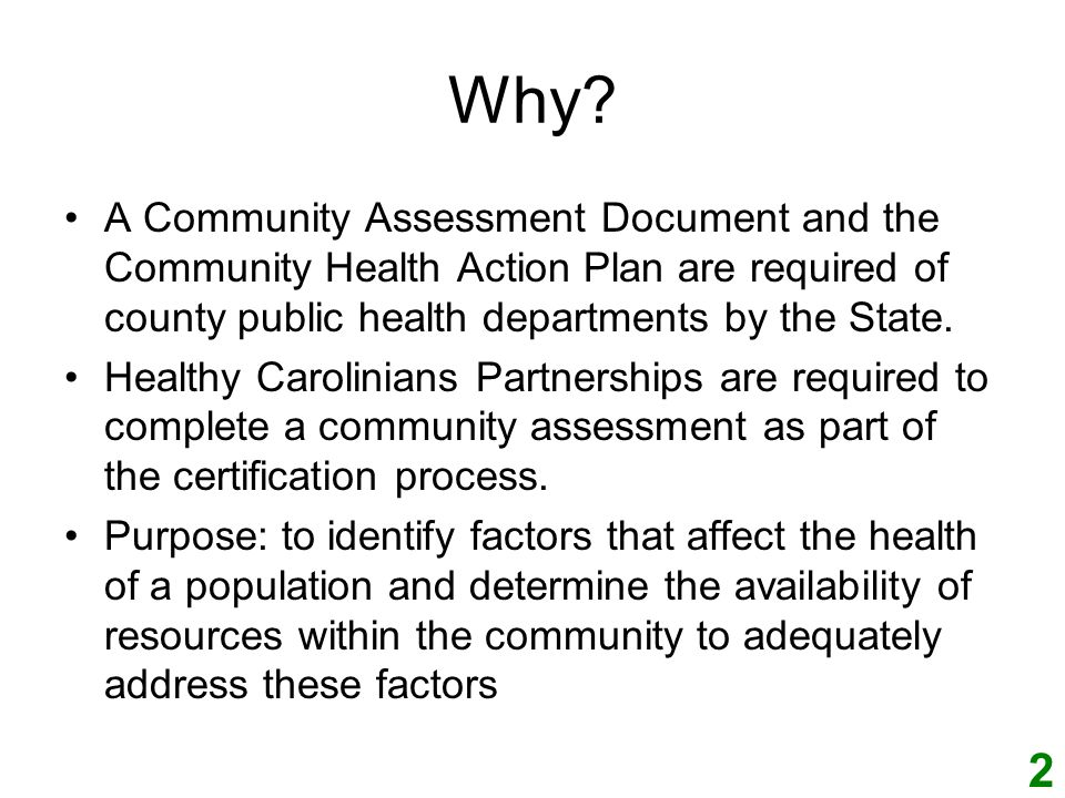 Why? A Community Assessment Document and the Community Health Action Plan are required of county public health departments by the State. Healthy Carol
