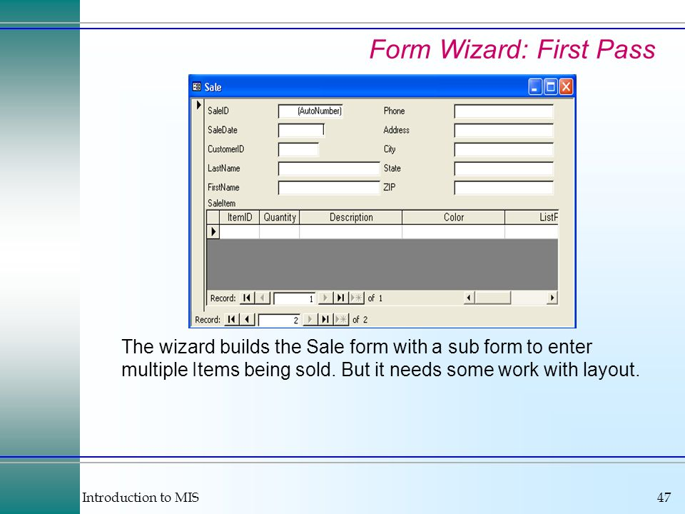 Introduction to MIS47 Form Wizard: First Pass The wizard builds the Sale form with a sub form to enter multiple Items being sold.