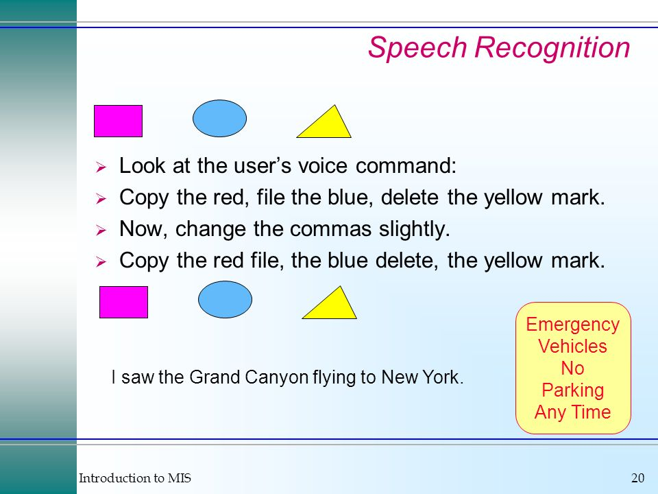 Introduction to MIS20 Speech Recognition Look at the users voice command: Copy the red, file the blue, delete the yellow mark.