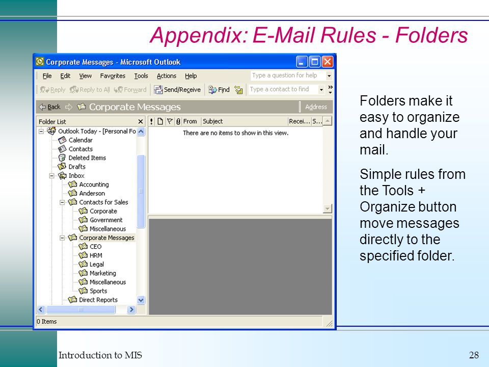 Introduction to MIS28 Appendix:  Rules - Folders Folders make it easy to organize and handle your mail.