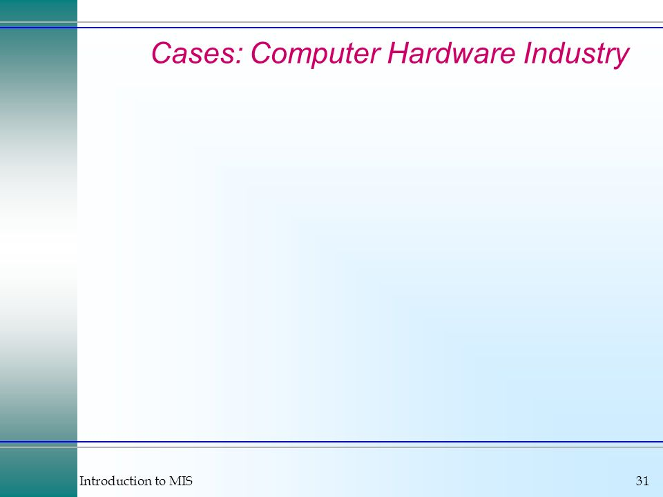 Introduction to MIS31 Cases: Computer Hardware Industry