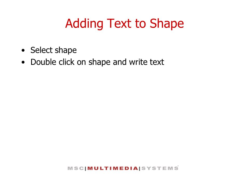 Adding Text to Shape Select shape Double click on shape and write text