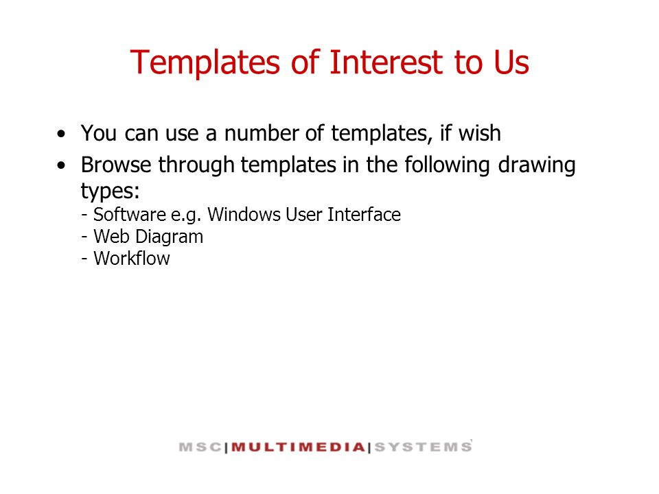 Templates of Interest to Us You can use a number of templates, if wish Browse through templates in the following drawing types: - Software e.g. Window