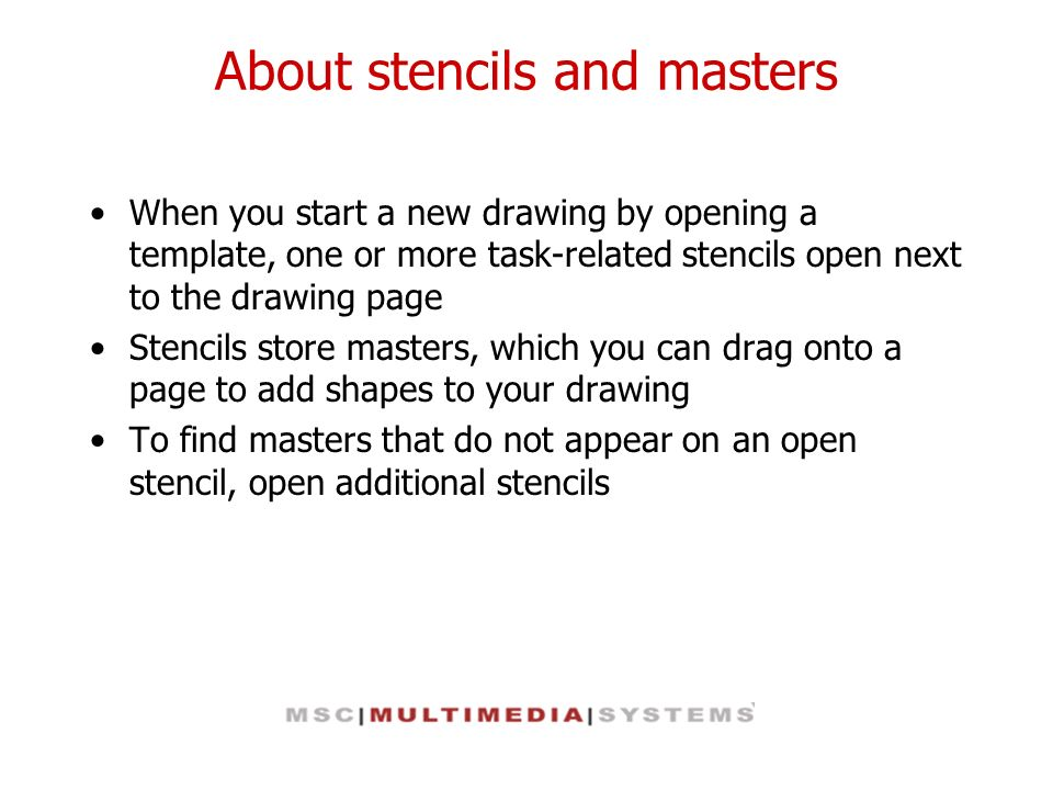 About stencils and masters When you start a new drawing by opening a template, one or more task-related stencils open next to the drawing page Stencil