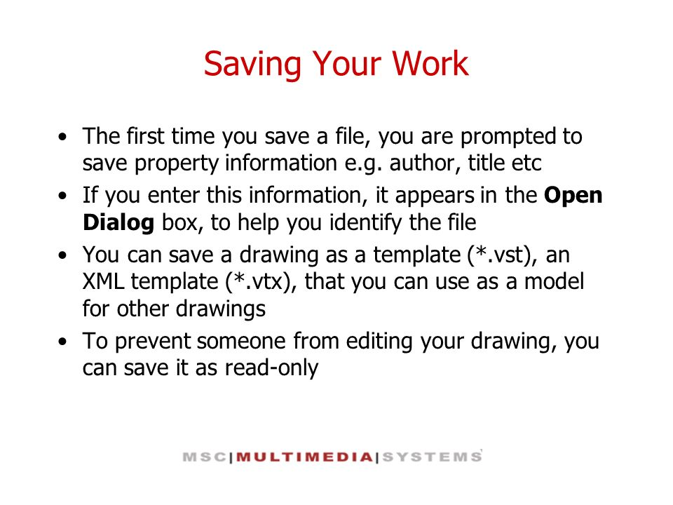 Saving Your Work The first time you save a file, you are prompted to save property information e.g. author, title etc If you enter this information, i