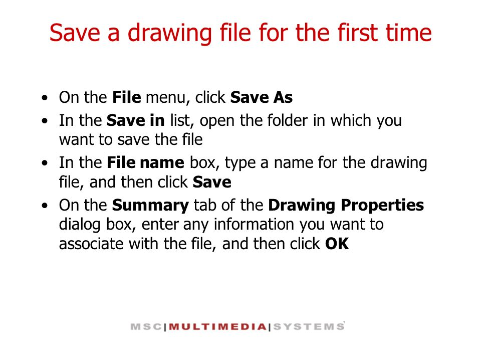Save a drawing file for the first time On the File menu, click Save As In the Save in list, open the folder in which you want to save the file In the
