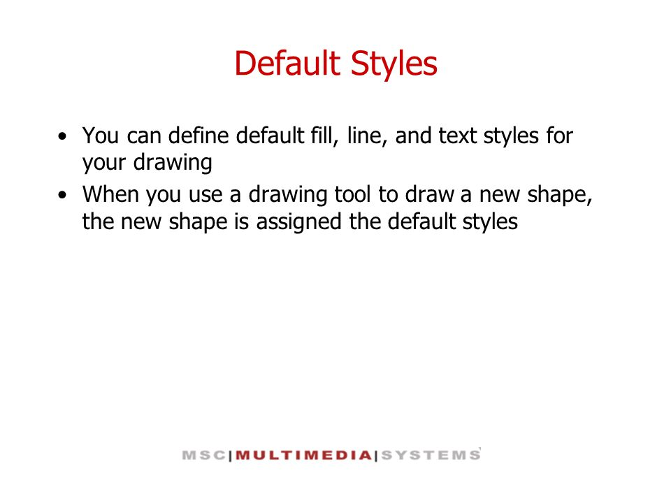Default Styles You can define default fill, line, and text styles for your drawing When you use a drawing tool to draw a new shape, the new shape is a