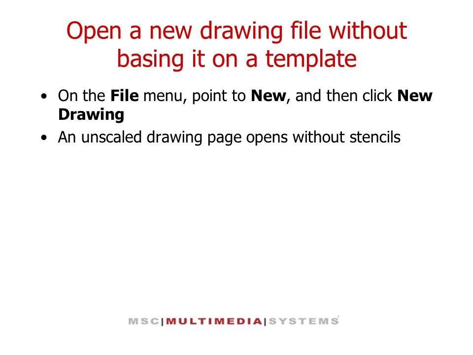 Open a new drawing file without basing it on a template On the File menu, point to New, and then click New Drawing An unscaled drawing page opens with