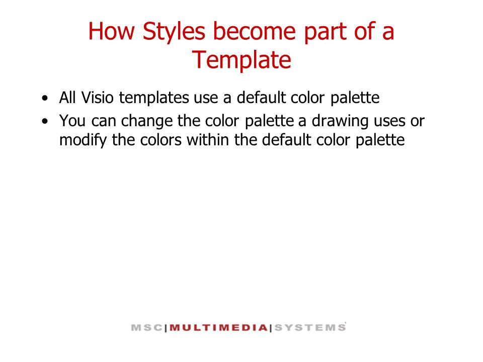 How Styles become part of a Template All Visio templates use a default color palette You can change the color palette a drawing uses or modify the col