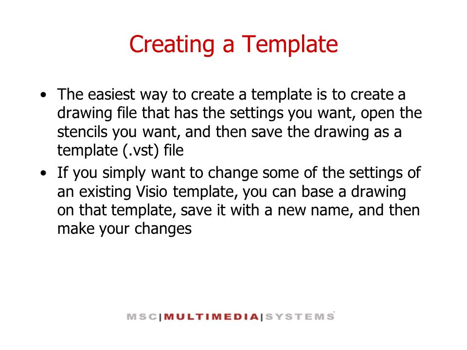 Creating a Template The easiest way to create a template is to create a drawing file that has the settings you want, open the stencils you want, and t