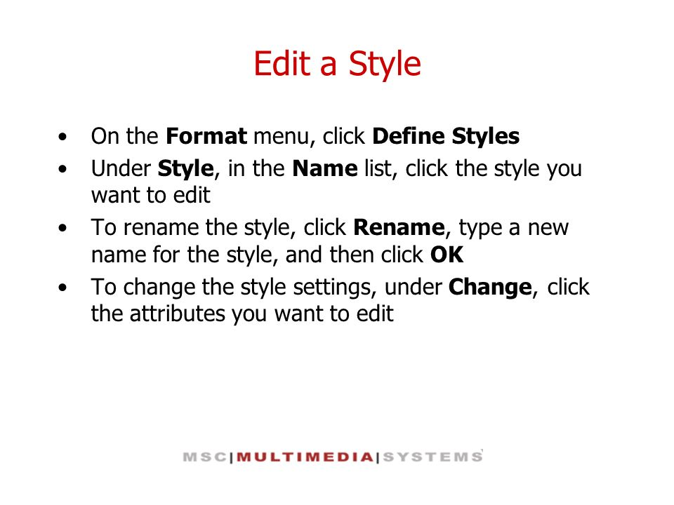 Edit a Style On the Format menu, click Define Styles Under Style, in the Name list, click the style you want to edit To rename the style, click Rename