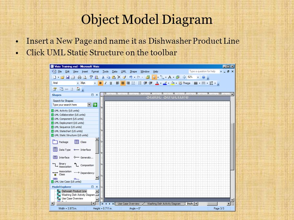 Object Model Diagram Insert a New Page and name it as Dishwasher Product Line Click UML Static Structure on the toolbar