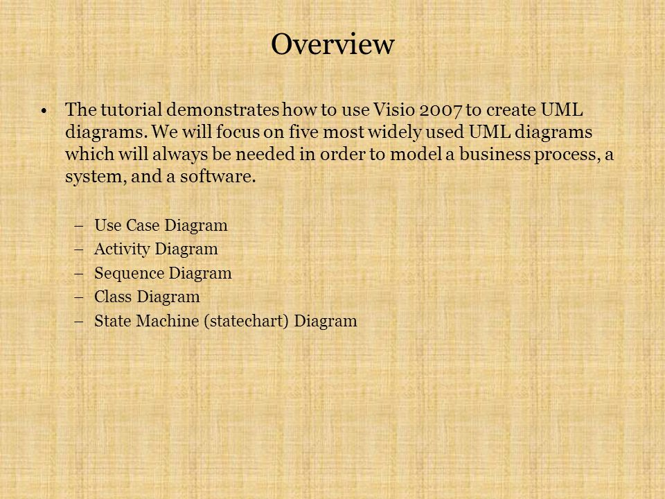 Overview The tutorial demonstrates how to use Visio 2007 to create UML diagrams.