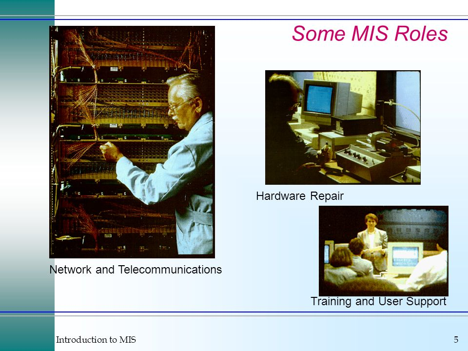 Introduction to MIS5 Network and Telecommunications Hardware Repair Training and User Support Some MIS Roles
