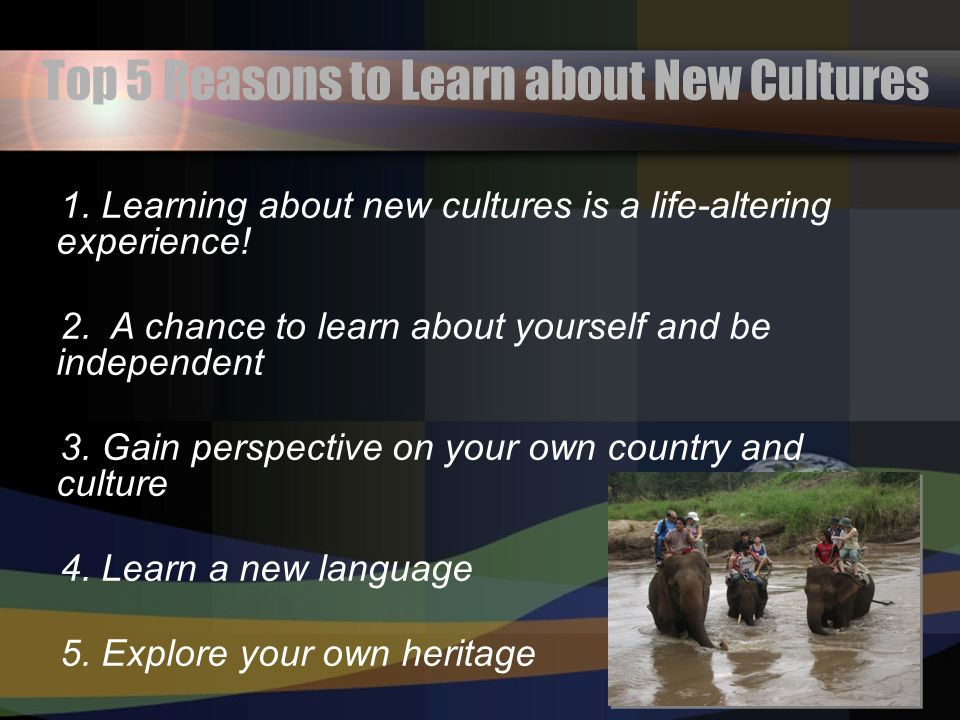Top 5 Reasons to Learn about New Cultures 1.