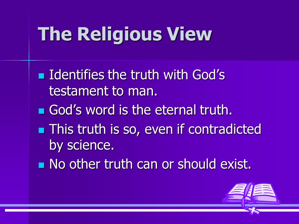 The Religious View Identifies the truth with Gods testament to man.
