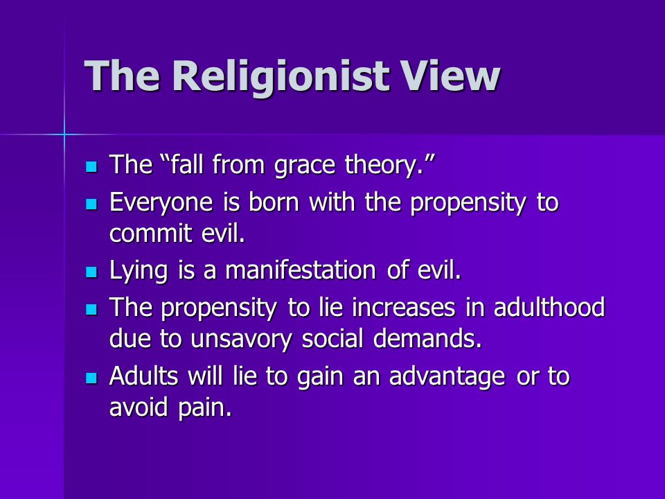 The Religionist View The fall from grace theory. The fall from grace theory. Everyone is born with the propensity to commit evil. Everyone is born wit