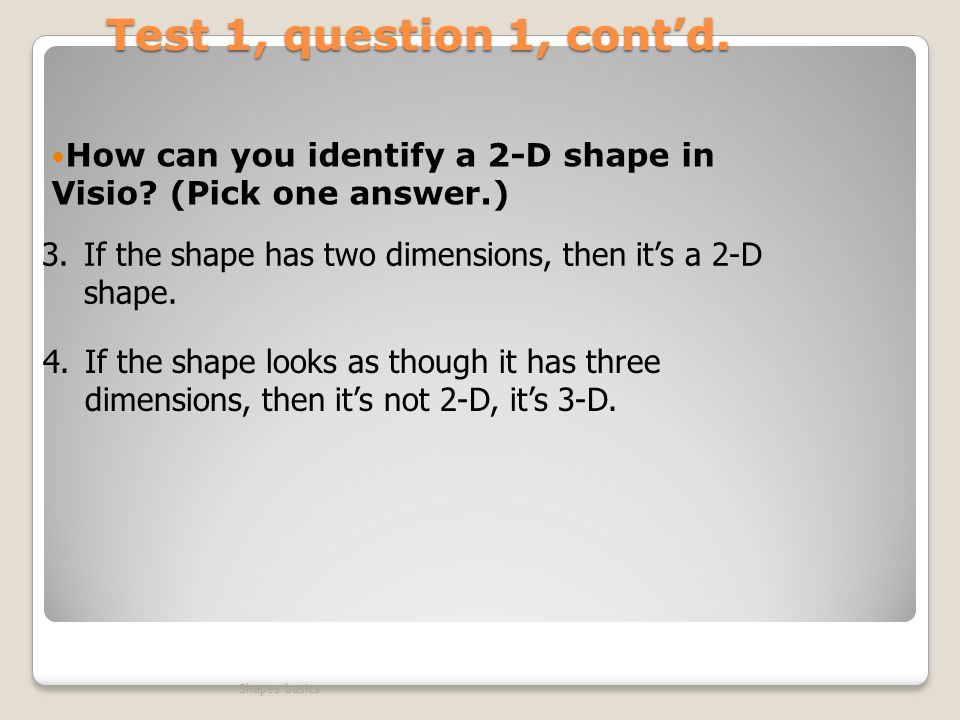 Test 1, question 1, contd.How can you identify a 2-D shape in Visio.