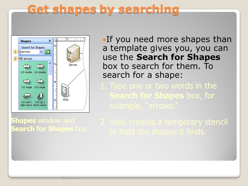 Get shapes by searching If you need more shapes than a template gives you, you can use the Search for Shapes box to search for them.
