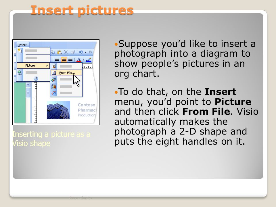 Insert pictures Suppose youd like to insert a photograph into a diagram to show peoples pictures in an org chart.