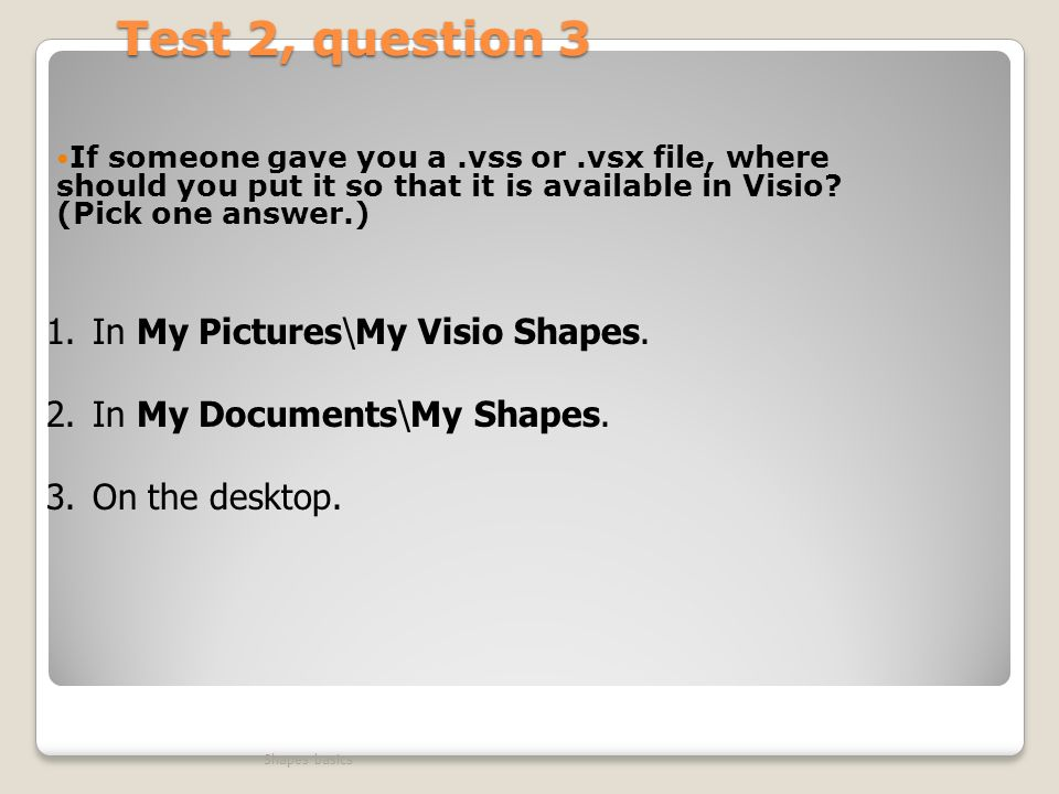 Test 2, question 3 If someone gave you a.vss or.vsx file, where should you put it so that it is available in Visio.