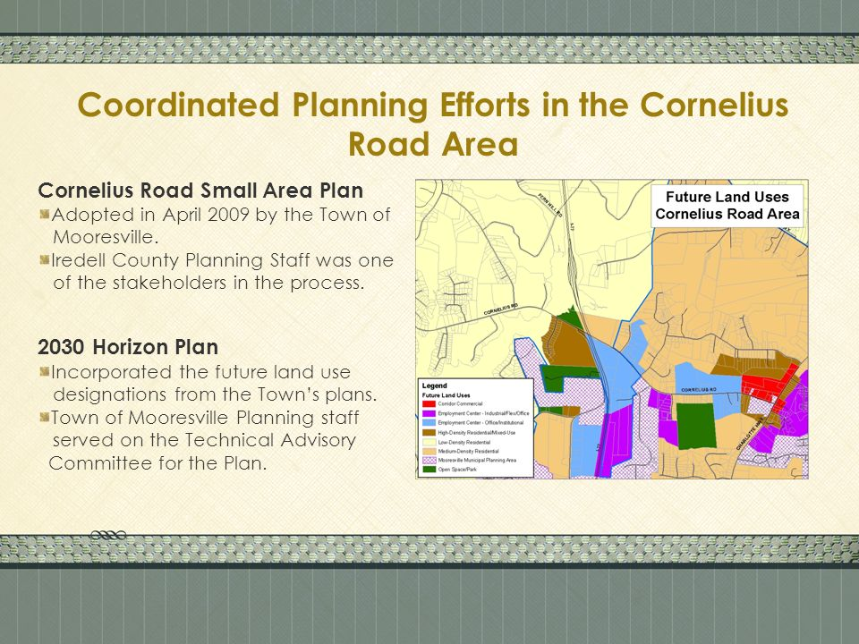 Coordinated Planning Efforts in the Cornelius Road Area Cornelius Road Small Area Plan Adopted in April 2009 by the Town of Mooresville.