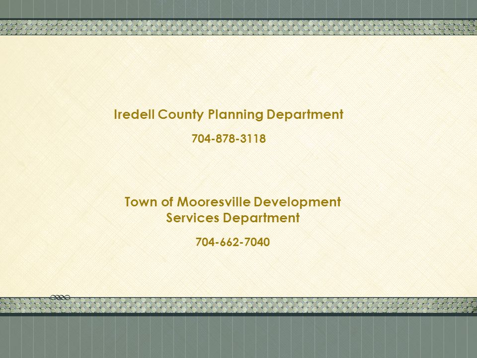 Iredell County Planning Department 704-878-3118 Town of Mooresville Development Services Department 704-662-7040