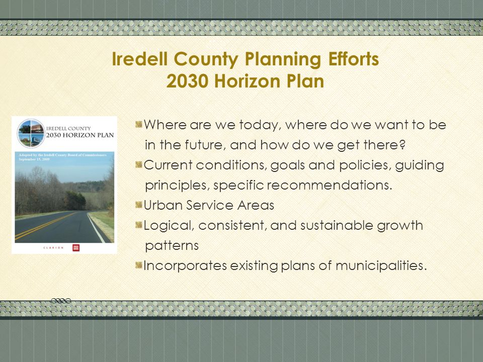 Iredell County Planning Efforts 2030 Horizon Plan Where are we today, where do we want to be in the future, and how do we get there.