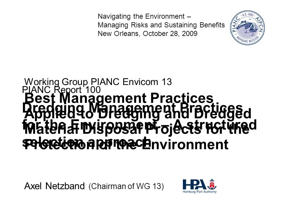 PIANC report #100 Dredging Management Practices for the Environment 1 Axel Netzband (Chairman of WG 13) Working Group PIANC Envicom 13 Best Management