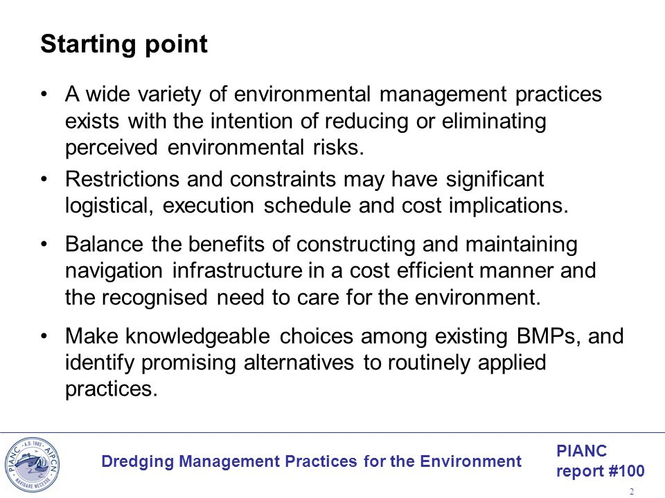 PIANC report #100 Dredging Management Practices for the Environment 2 Starting point A wide variety of environmental management practices exists with