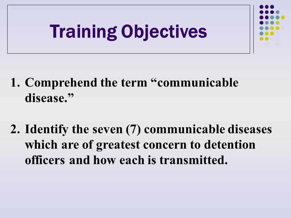 Training Objectives 3.Analyze the procedures and precautions that must be taken to protect staff and inmates from infection by communicable diseases in reference to: a.Gloves b.Eye mask c.Gown d.Equipment e.Handling of contaminated clothing/items f.Hand washing