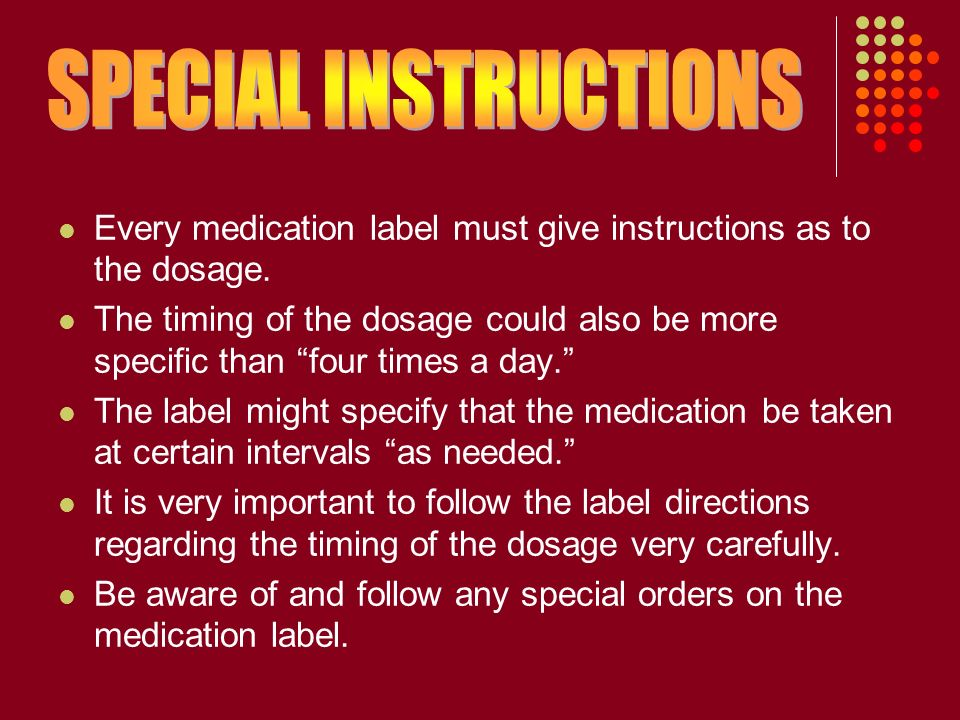 Every medication label must give instructions as to the dosage.