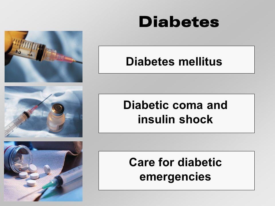 Diabetes Diabetes mellitus Diabetic coma and insulin shock Care for diabetic emergencies