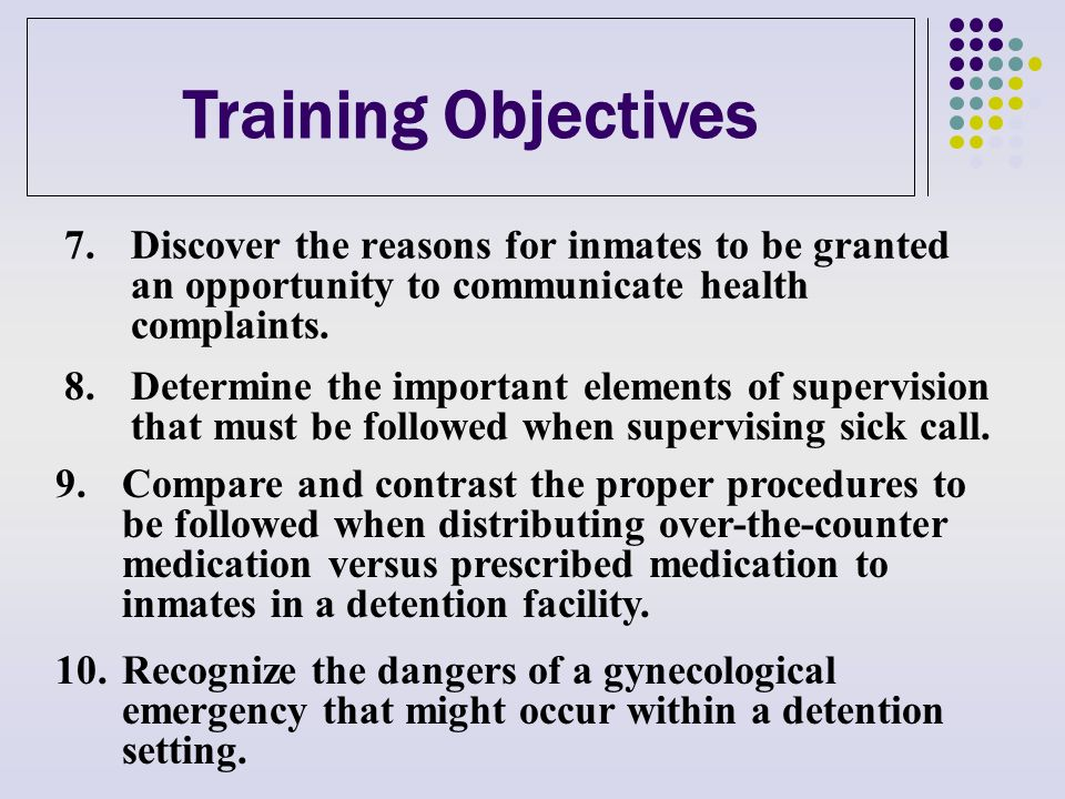 Training Objectives 7.Discover the reasons for inmates to be granted an opportunity to communicate health complaints.