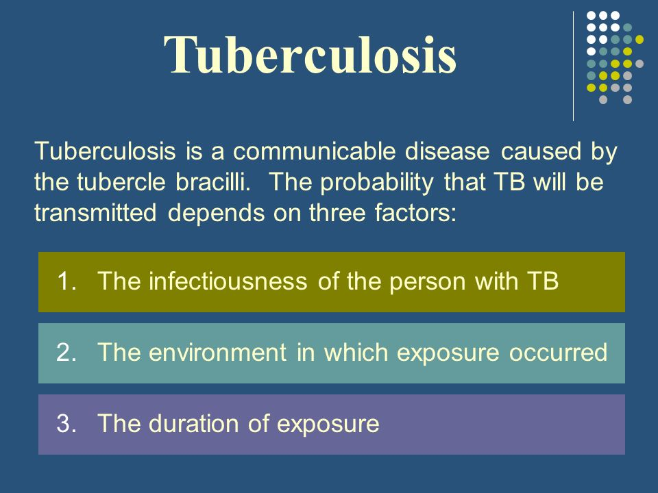 Tuberculosis Tuberculosis is a communicable disease caused by the tubercle bracilli.