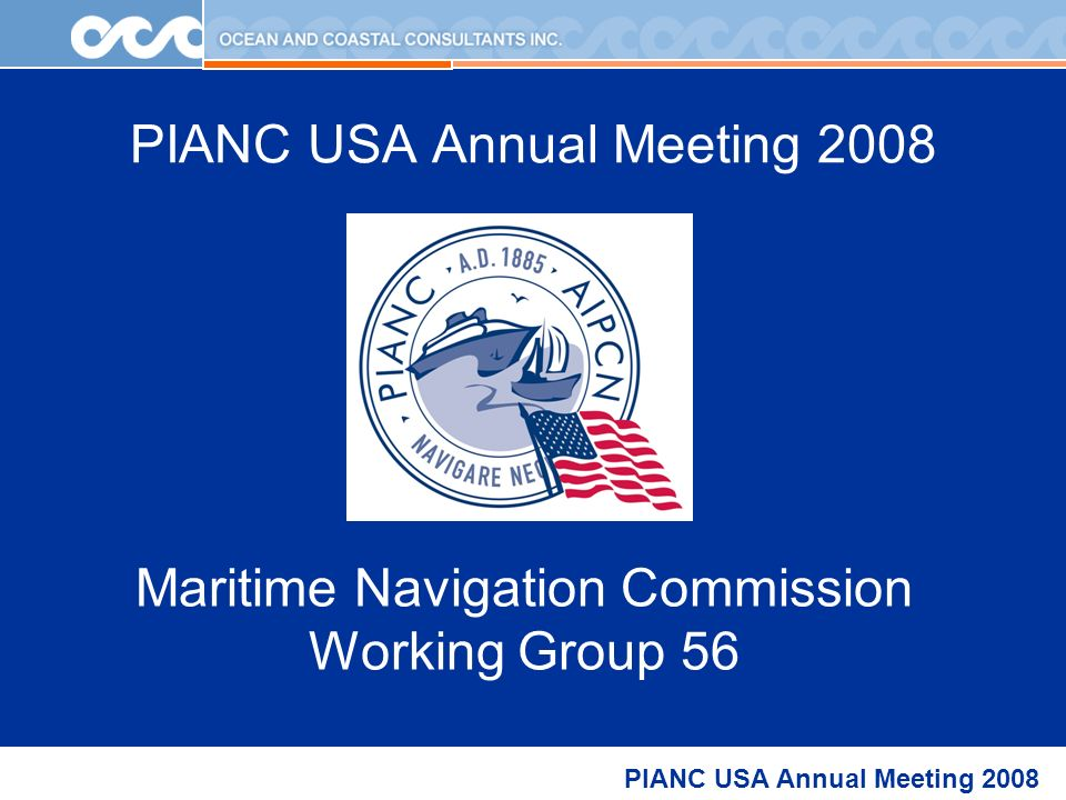 PIANC USA Annual Meeting 2008 Maritime Navigation Commission Working Group 56