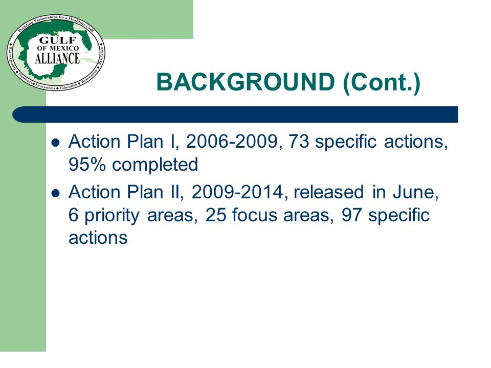 BACKGROUND (Cont.) Action Plan I, 2006-2009, 73 specific actions, 95% completed Action Plan II, 2009-2014, released in June, 6 priority areas, 25 focu