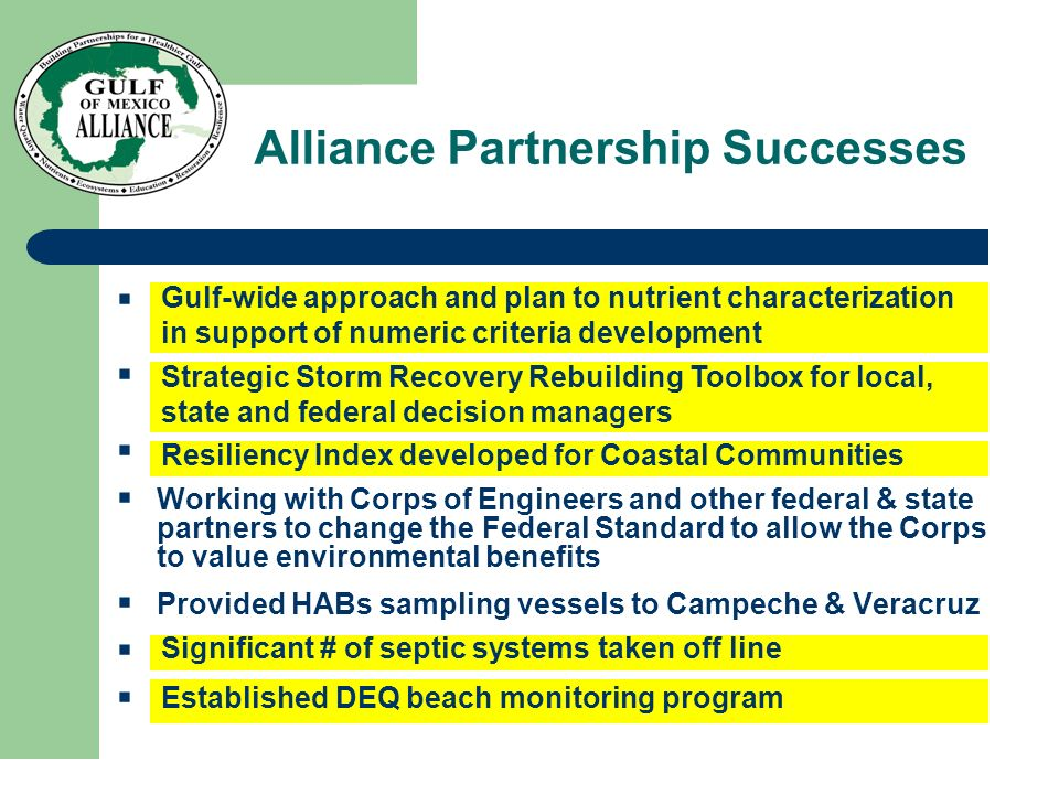 Alliance Partnership Successes Gulf-wide approach and plan to nutrient characterization in support of numeric criteria development Strategic Storm Rec