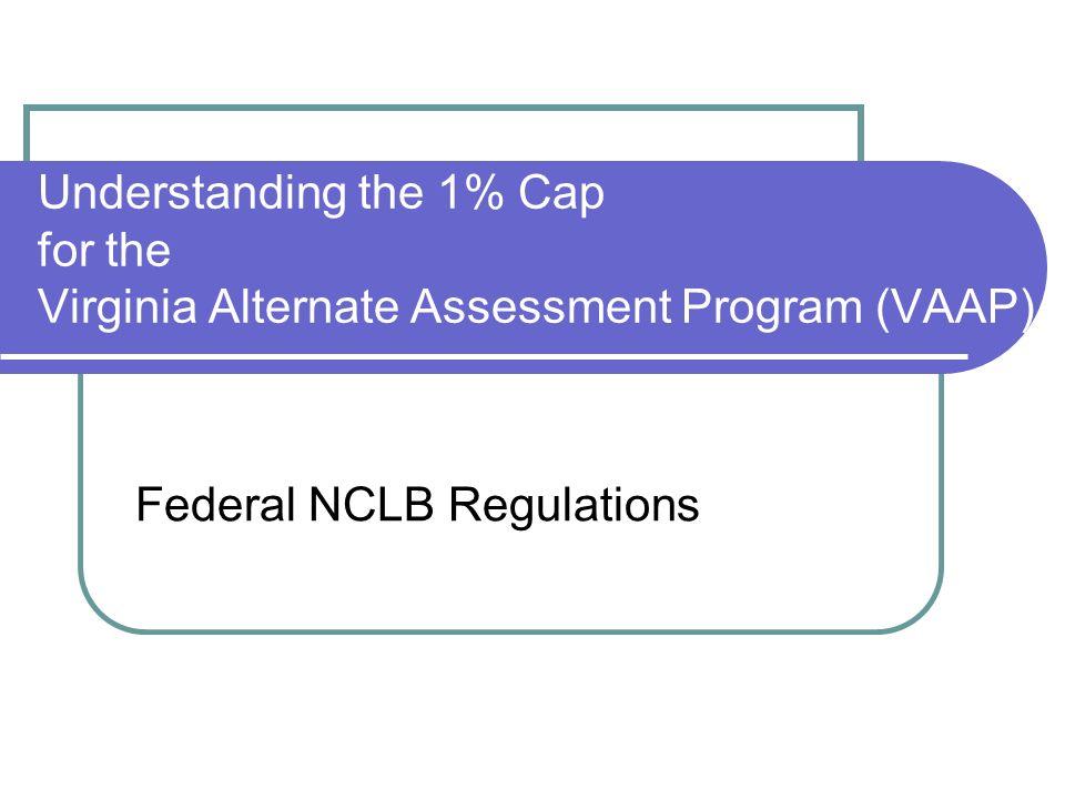 Understanding the 1% Cap for the Virginia Alternate Assessment Program (VAAP) Federal NCLB Regulations