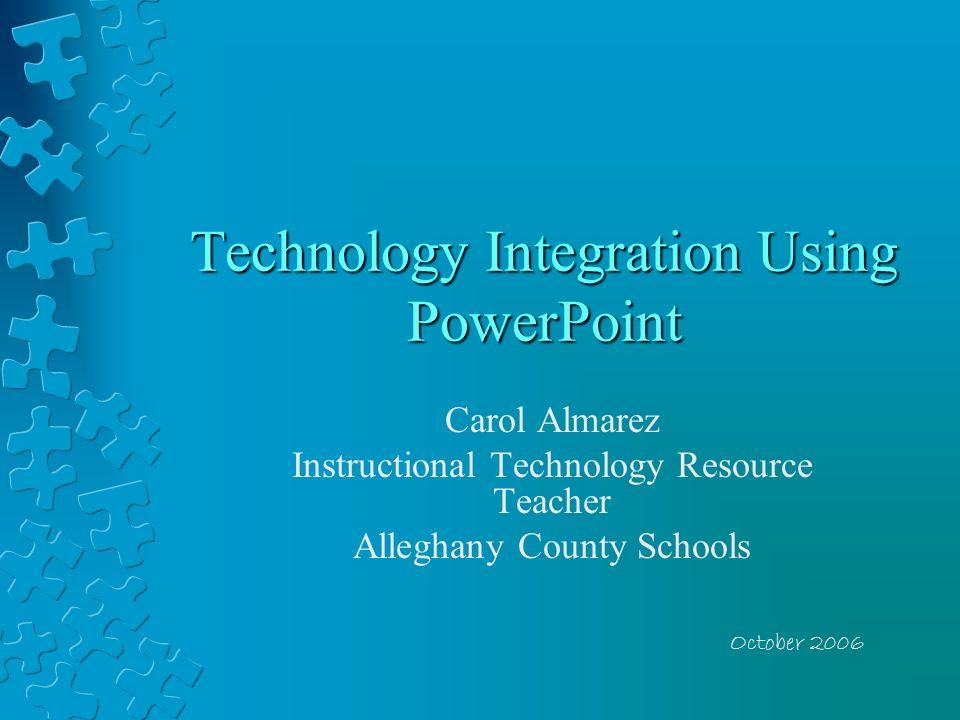 Technology Integration Using PowerPoint Carol Almarez Instructional Technology Resource Teacher Alleghany County Schools October 2006