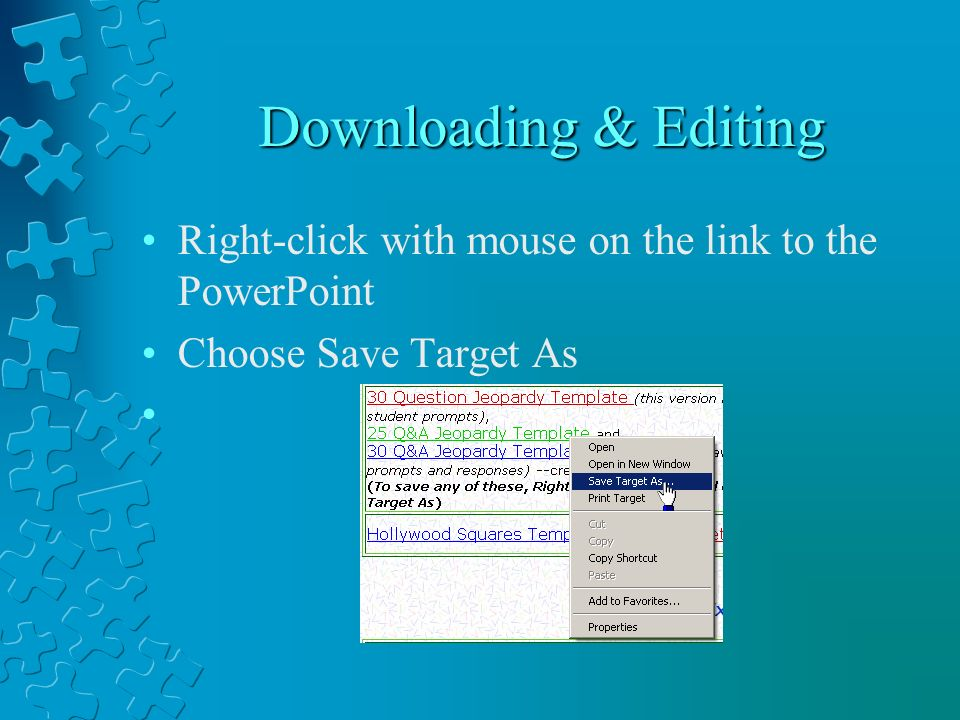Downloading & Editing Right-click with mouse on the link to the PowerPoint Choose Save Target As